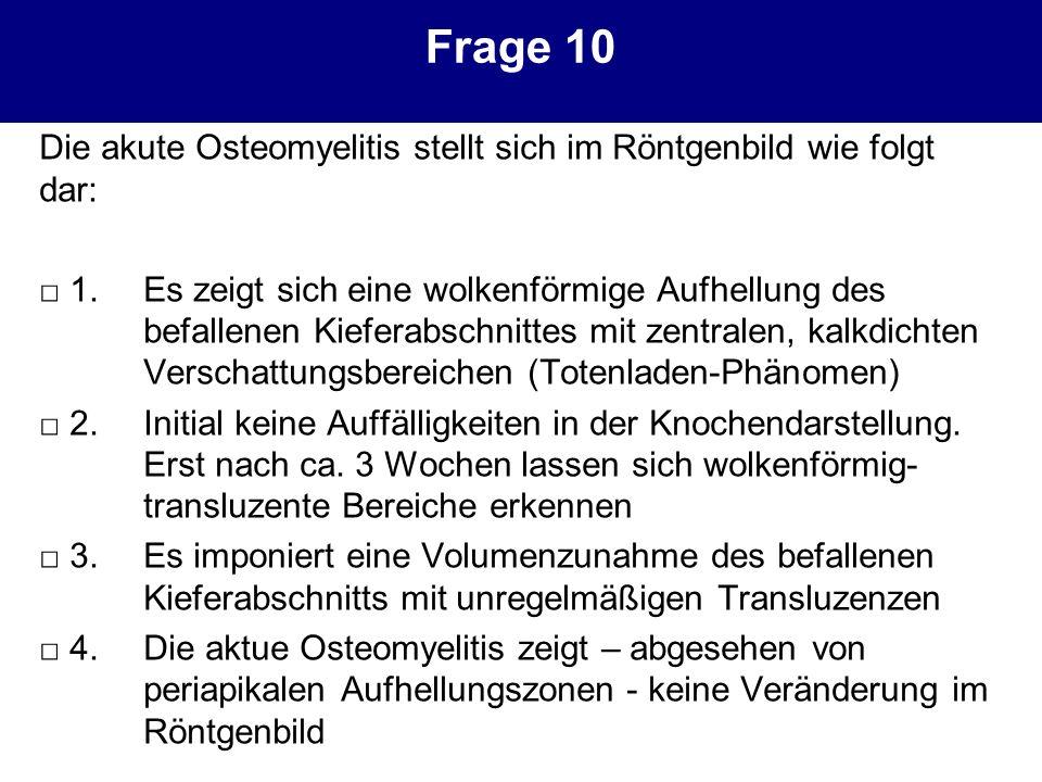 Frage 10 Die akute Osteomyelitis stellt sich im Röntgenbild wie folgt dar: