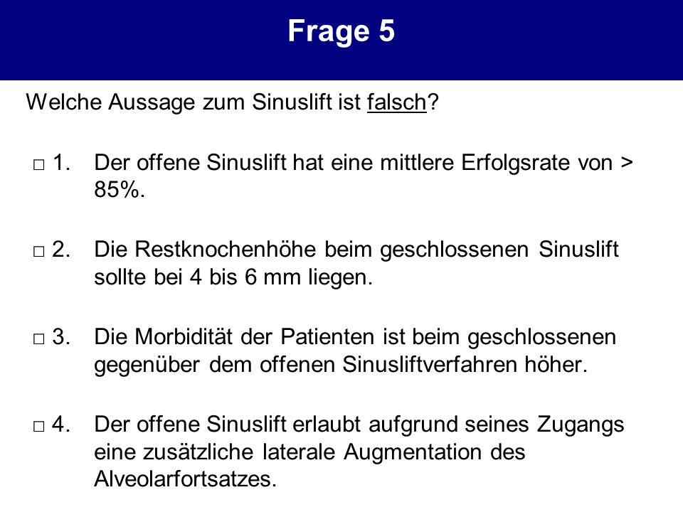 Frage 5 Welche Aussage zum Sinuslift ist falsch