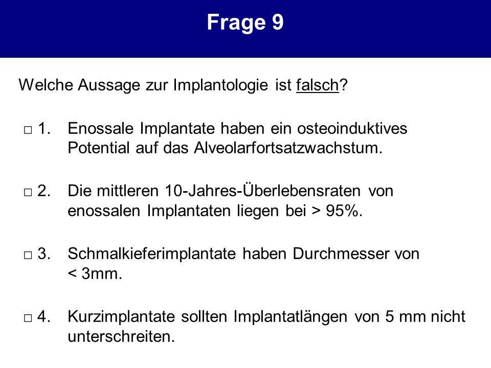 Frage 9 Welche Aussage zur Implantologie ist falsch
