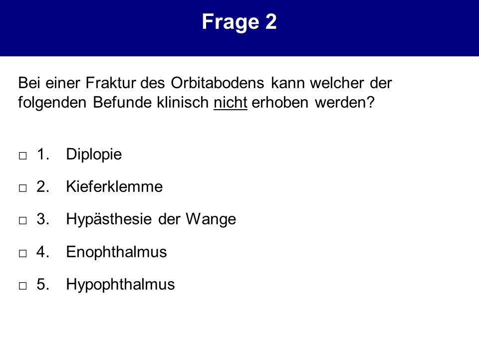 Frage 2 Bei einer Fraktur des Orbitabodens kann welcher der folgenden Befunde klinisch nicht erhoben werden