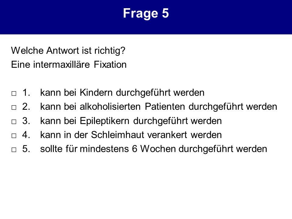 Frage 5 Welche Antwort ist richtig Eine intermaxilläre Fixation