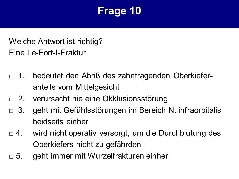 Frage 10 Welche Antwort ist richtig Eine Le-Fort-I-Fraktur