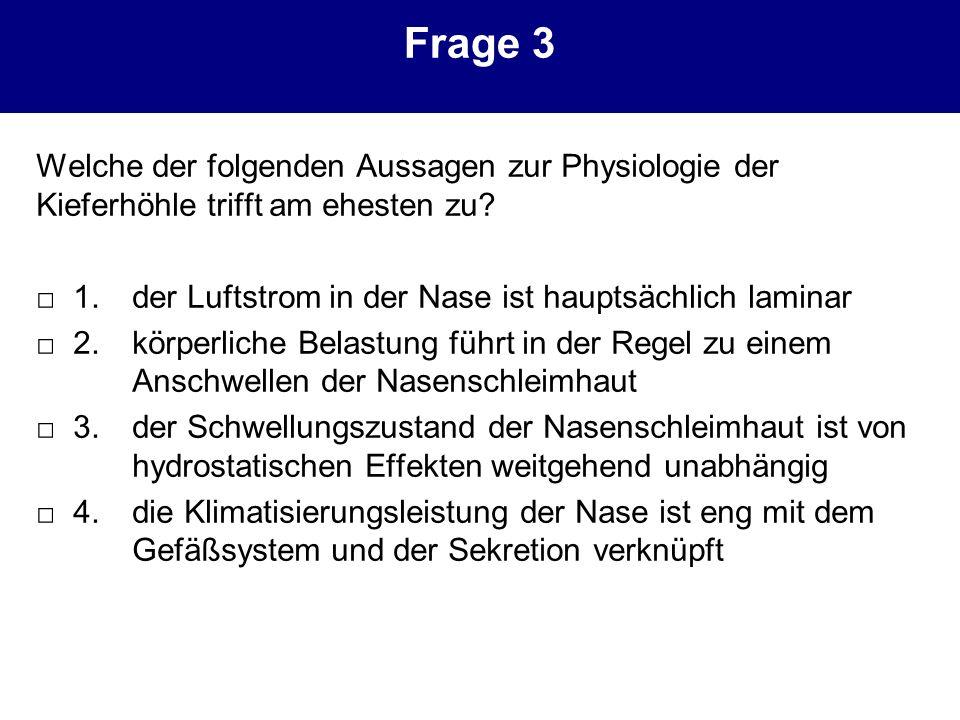 Frage 3 Welche der folgenden Aussagen zur Physiologie der Kieferhöhle trifft am ehesten zu