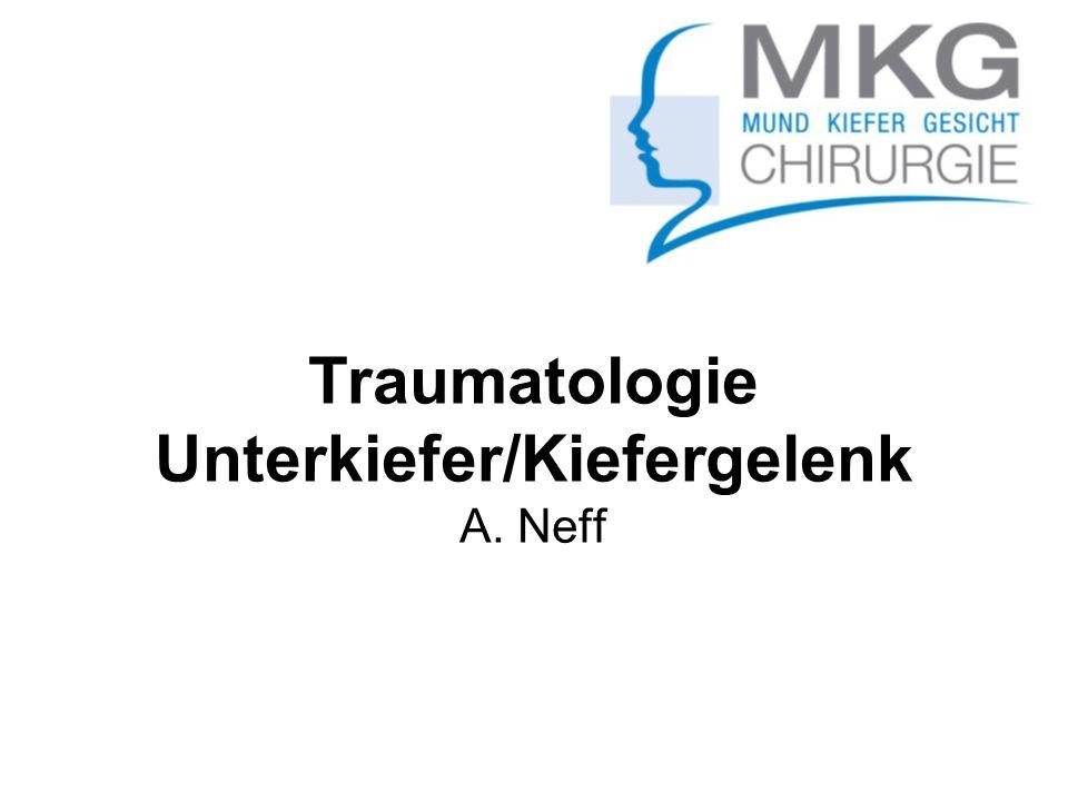 Traumatologie Unterkiefer/Kiefergelenk A. Neff