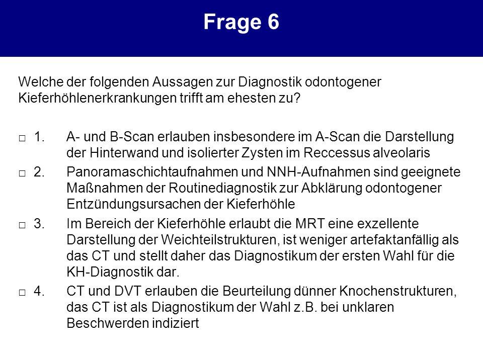 Frage 6 Welche der folgenden Aussagen zur Diagnostik odontogener Kieferhöhlenerkrankungen trifft am ehesten zu