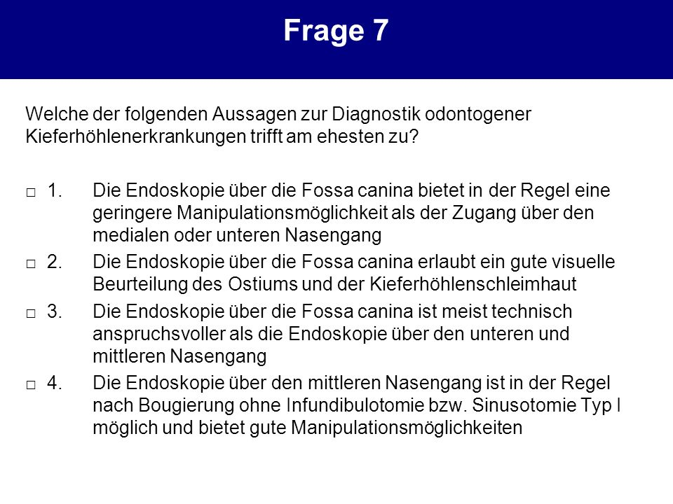 Frage 7 Welche der folgenden Aussagen zur Diagnostik odontogener Kieferhöhlenerkrankungen trifft am ehesten zu