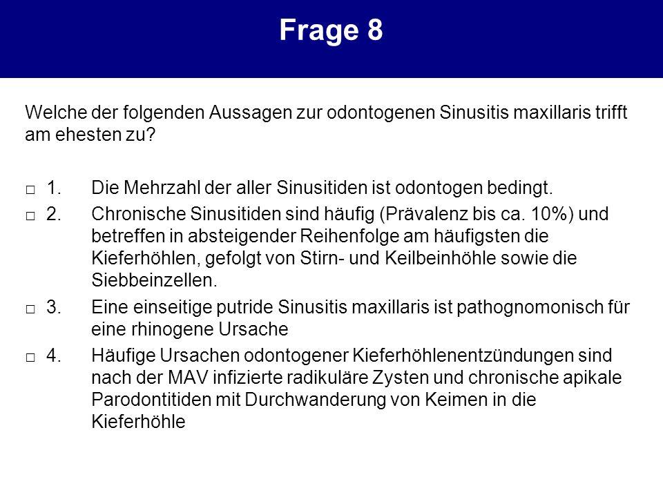 Frage 8 Welche der folgenden Aussagen zur odontogenen Sinusitis maxillaris trifft am ehesten zu