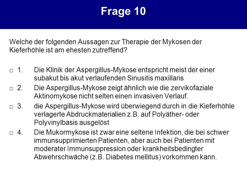 Frage 10 Welche der folgenden Aussagen zur Therapie der Mykosen der Kieferhöhle ist am ehesten zutreffend