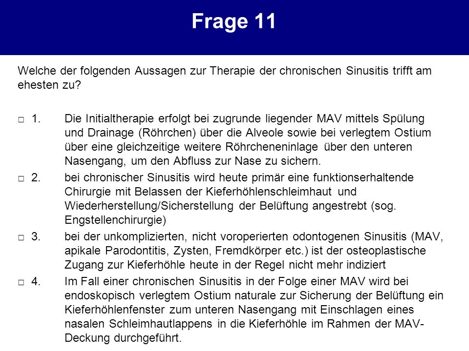 Frage 11 Welche der folgenden Aussagen zur Therapie der chronischen Sinusitis trifft am ehesten zu