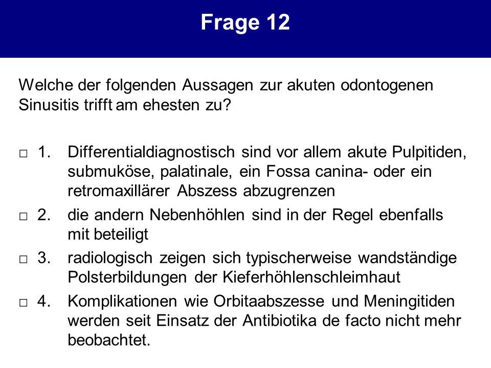 Frage 12 Welche der folgenden Aussagen zur akuten odontogenen Sinusitis trifft am ehesten zu