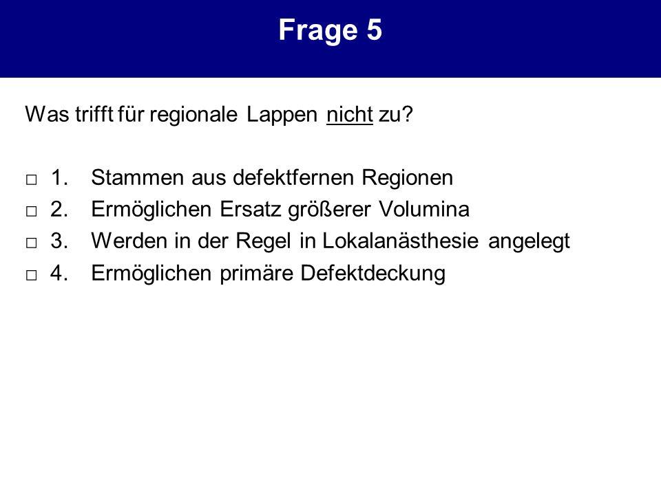 Frage 5 Was trifft für regionale Lappen nicht zu