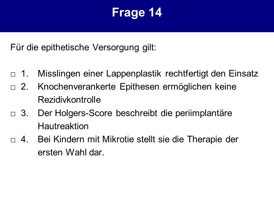 Frage 14 Für die epithetische Versorgung gilt: