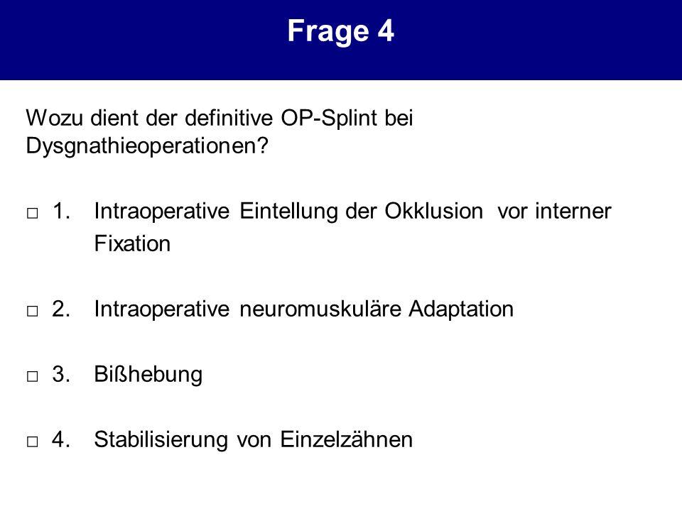 Frage 4 Wozu dient der definitive OP-Splint bei Dysgnathieoperationen