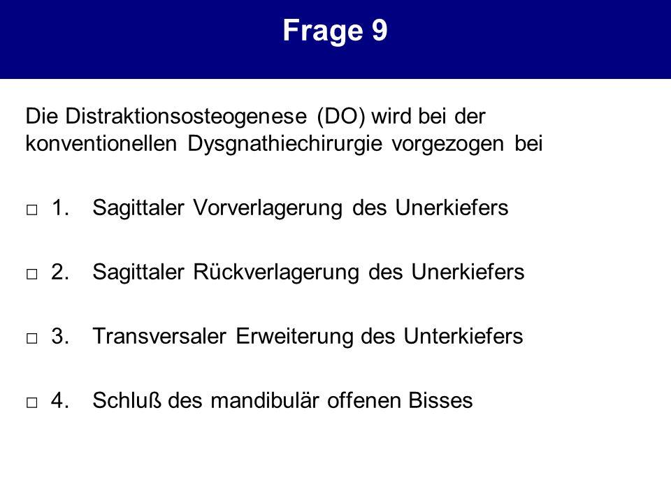 Frage 9 Die Distraktionsosteogenese (DO) wird bei der konventionellen Dysgnathiechirurgie vorgezogen bei.