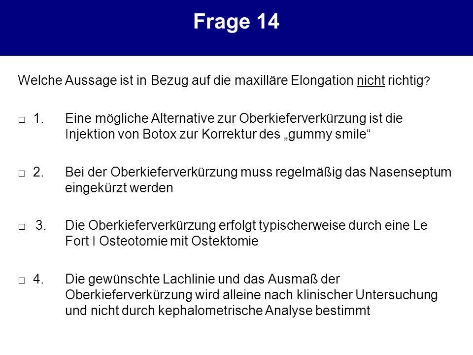 Frage 14 Welche Aussage ist in Bezug auf die maxilläre Elongation nicht richtig