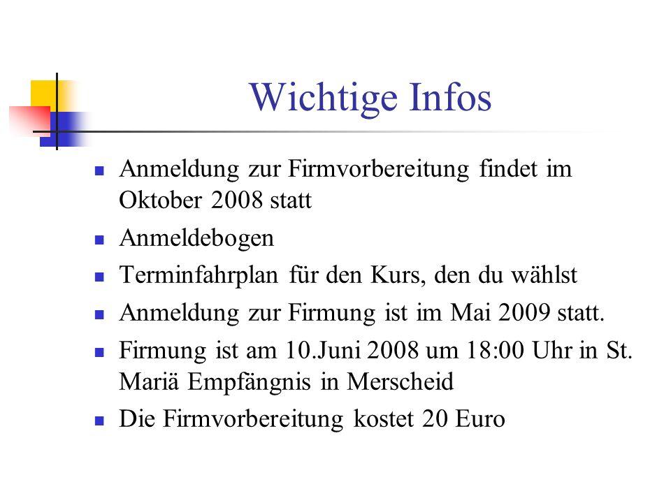 Wichtige Infos Anmeldung zur Firmvorbereitung findet im Oktober 2008 statt. Anmeldebogen. Terminfahrplan für den Kurs, den du wählst.