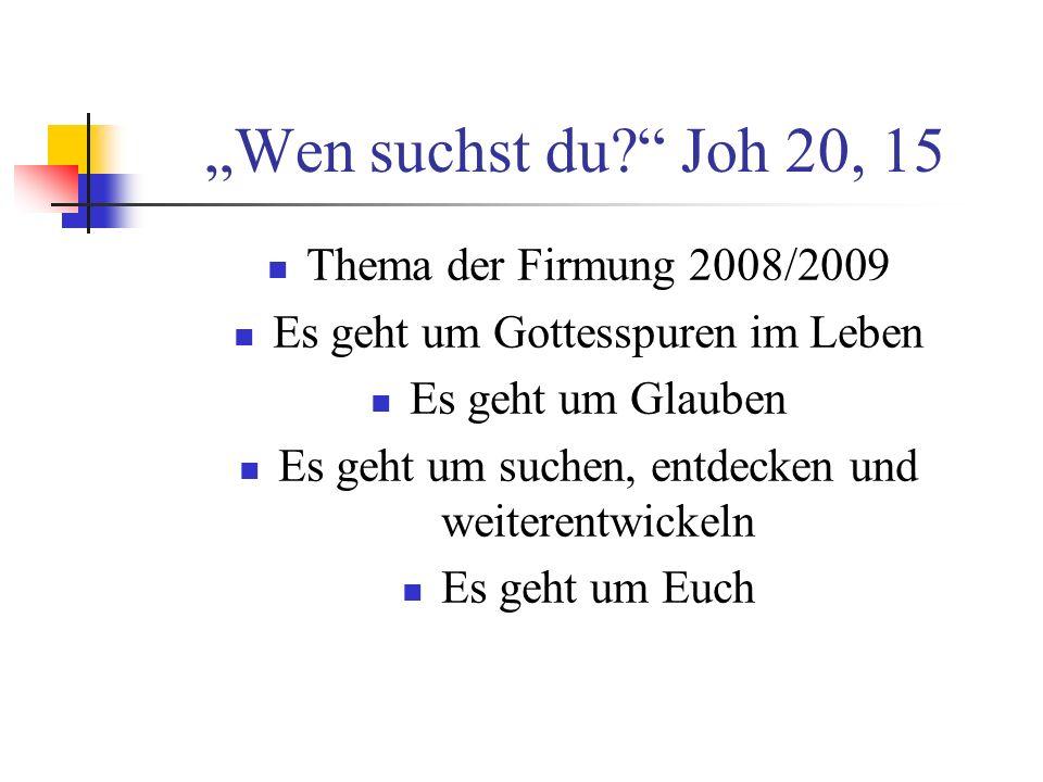 """""""Wen suchst du Joh 20, 15 Thema der Firmung 2008/2009"""