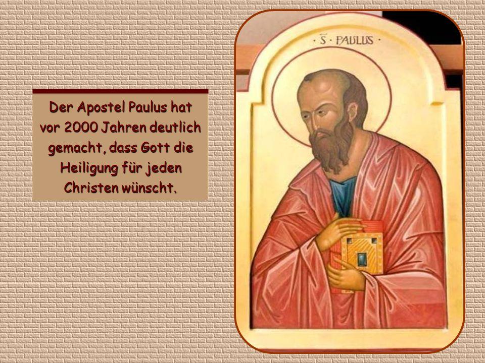 Der Apostel Paulus hat vor 2000 Jahren deutlich gemacht, dass Gott die Heiligung für jeden Christen wünscht.