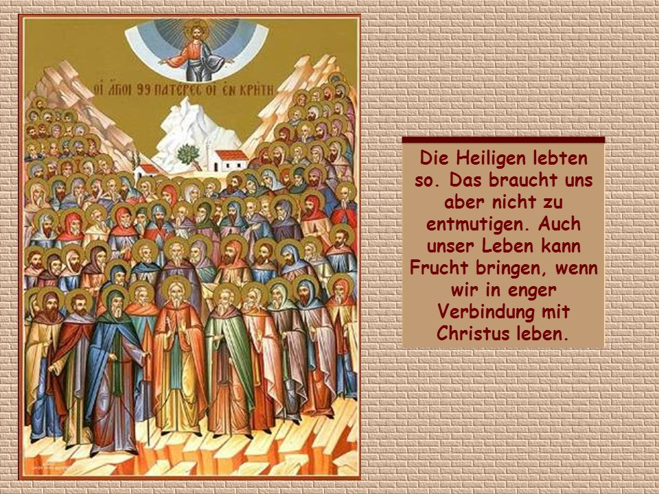 Die Heiligen lebten so. Das braucht uns aber nicht zu entmutigen