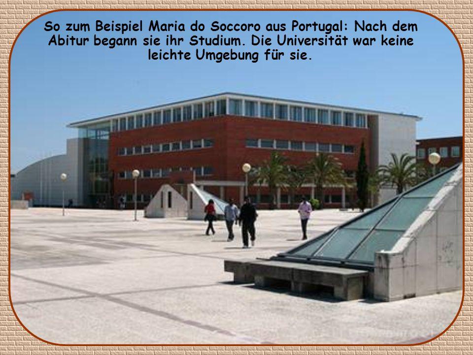 So zum Beispiel Maria do Soccoro aus Portugal: Nach dem Abitur begann sie ihr Studium.
