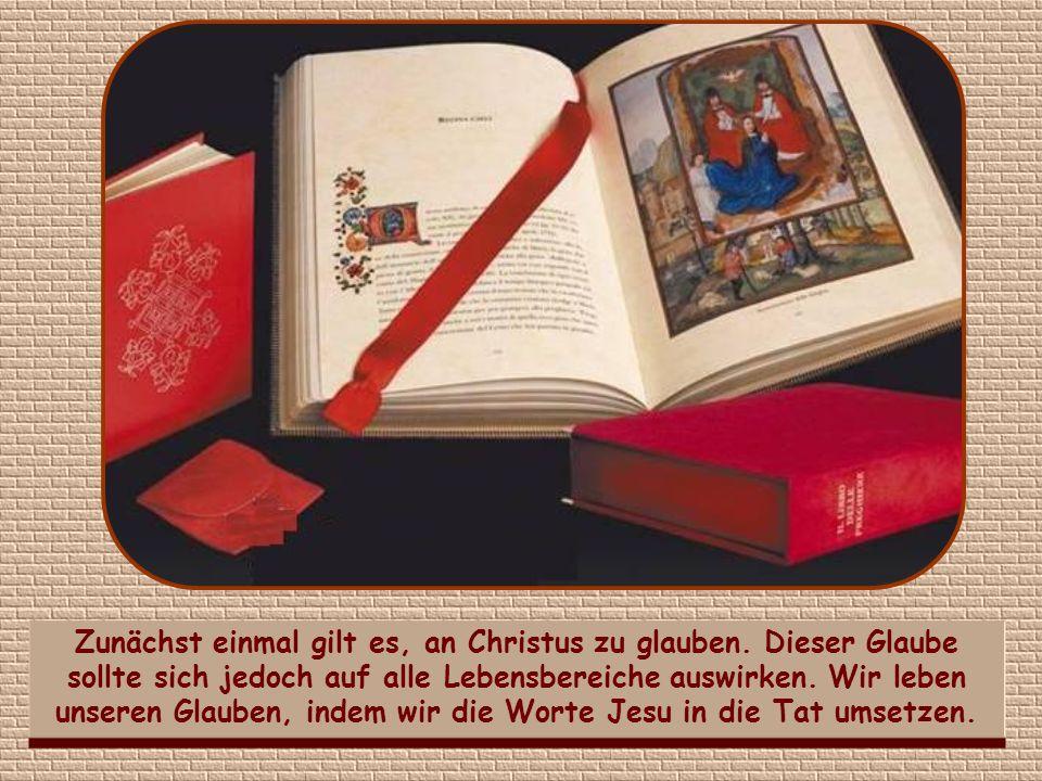 Zunächst einmal gilt es, an Christus zu glauben