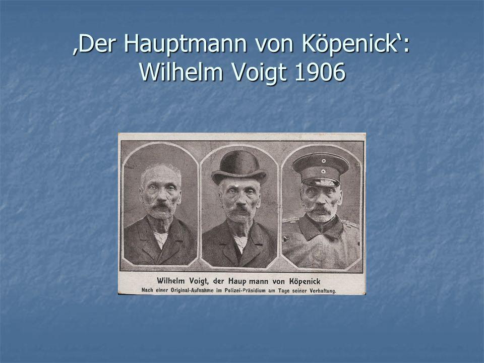 'Der Hauptmann von Köpenick': Wilhelm Voigt 1906