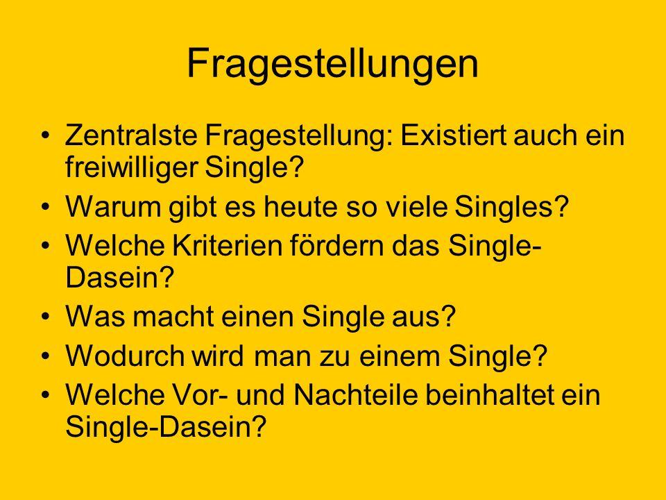 Fragestellungen Zentralste Fragestellung: Existiert auch ein freiwilliger Single Warum gibt es heute so viele Singles