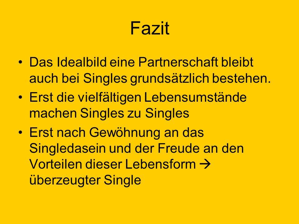 Fazit Das Idealbild eine Partnerschaft bleibt auch bei Singles grundsätzlich bestehen.