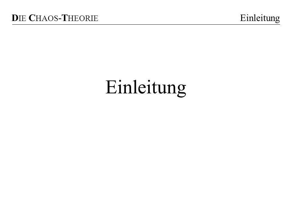 DIE CHAOS-THEORIE Einleitung E Einleitung