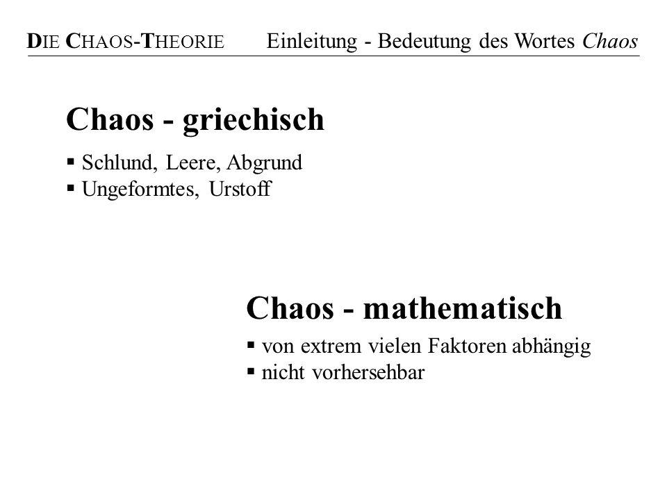 Chaos - griechisch Chaos - mathematisch DIE CHAOS-THEORIE