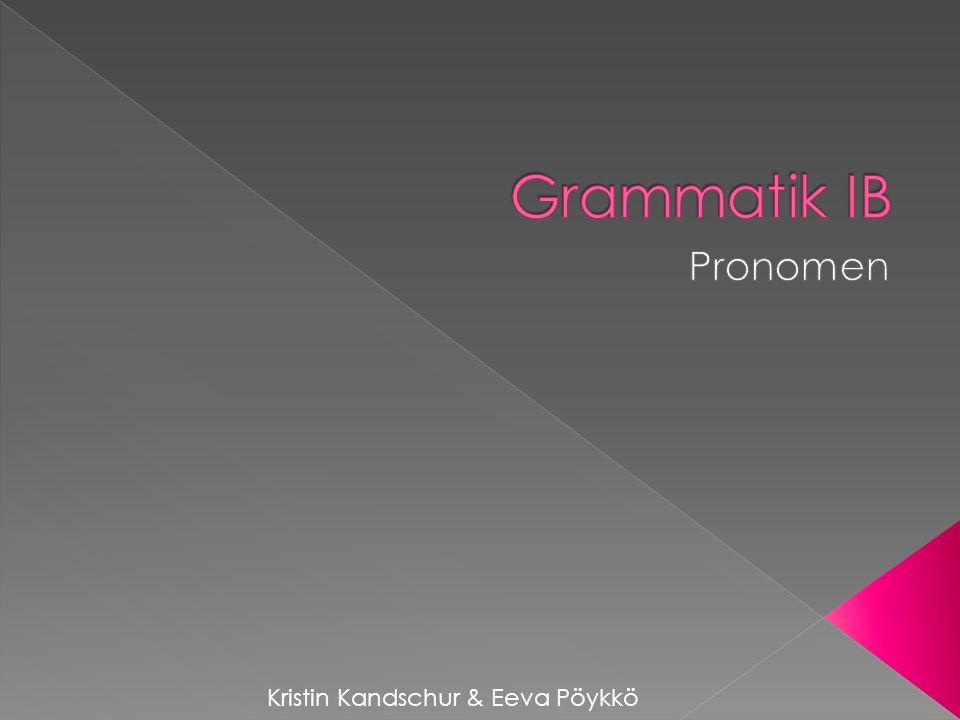 Grammatik IB Pronomen Kristin Kandschur & Eeva Pöykkö