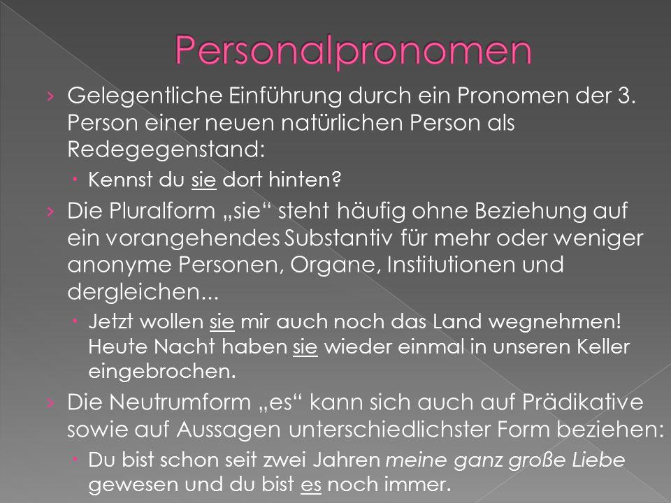 PersonalpronomenGelegentliche Einführung durch ein Pronomen der 3. Person einer neuen natürlichen Person als Redegegenstand:
