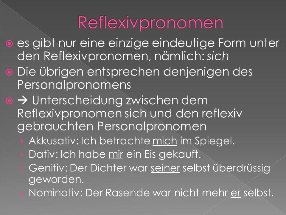 Reflexivpronomen es gibt nur eine einzige eindeutige Form unter den Reflexivpronomen, nämlich: sich.