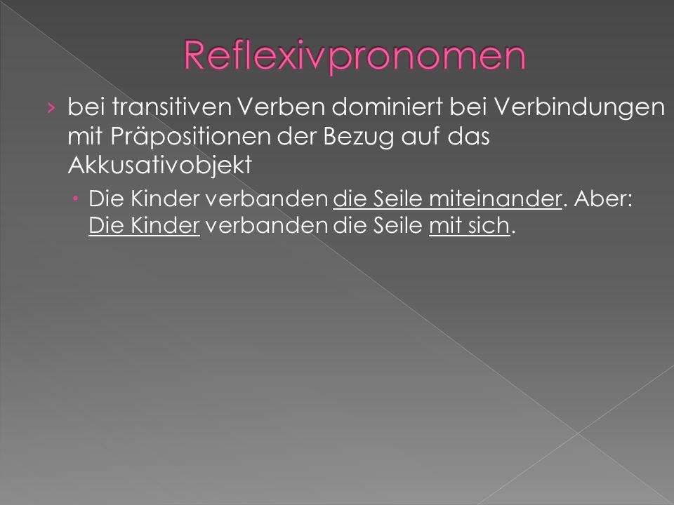 Reflexivpronomenbei transitiven Verben dominiert bei Verbindungen mit Präpositionen der Bezug auf das Akkusativobjekt.