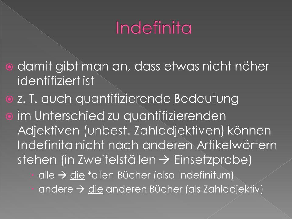 Indefinita damit gibt man an, dass etwas nicht näher identifiziert ist