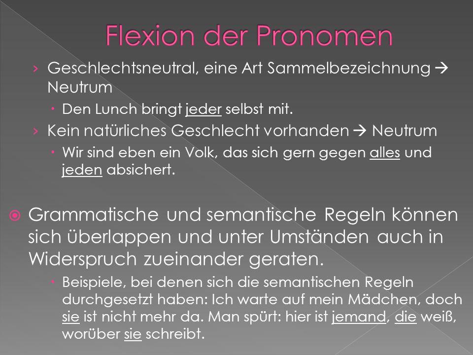 Flexion der PronomenGeschlechtsneutral, eine Art Sammelbezeichnung  Neutrum. Den Lunch bringt jeder selbst mit.