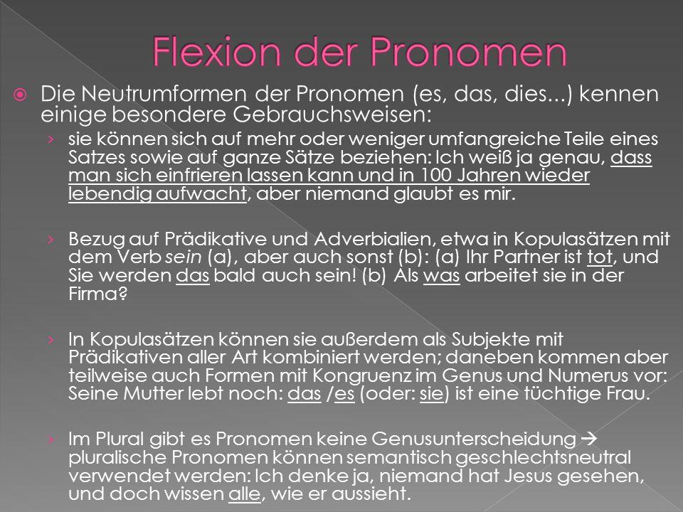 Flexion der PronomenDie Neutrumformen der Pronomen (es, das, dies...) kennen einige besondere Gebrauchsweisen: