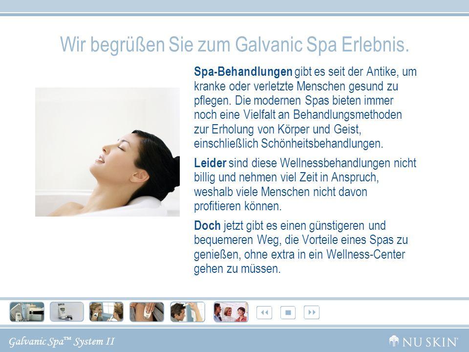 Wir begrüßen Sie zum Galvanic Spa Erlebnis.