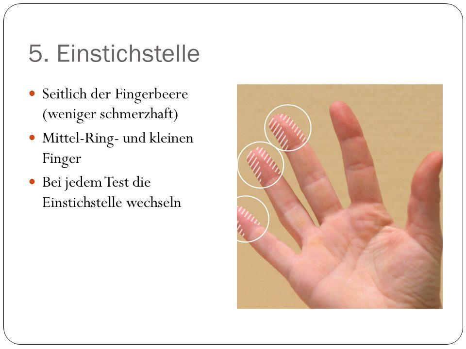 5. Einstichstelle Seitlich der Fingerbeere (weniger schmerzhaft)