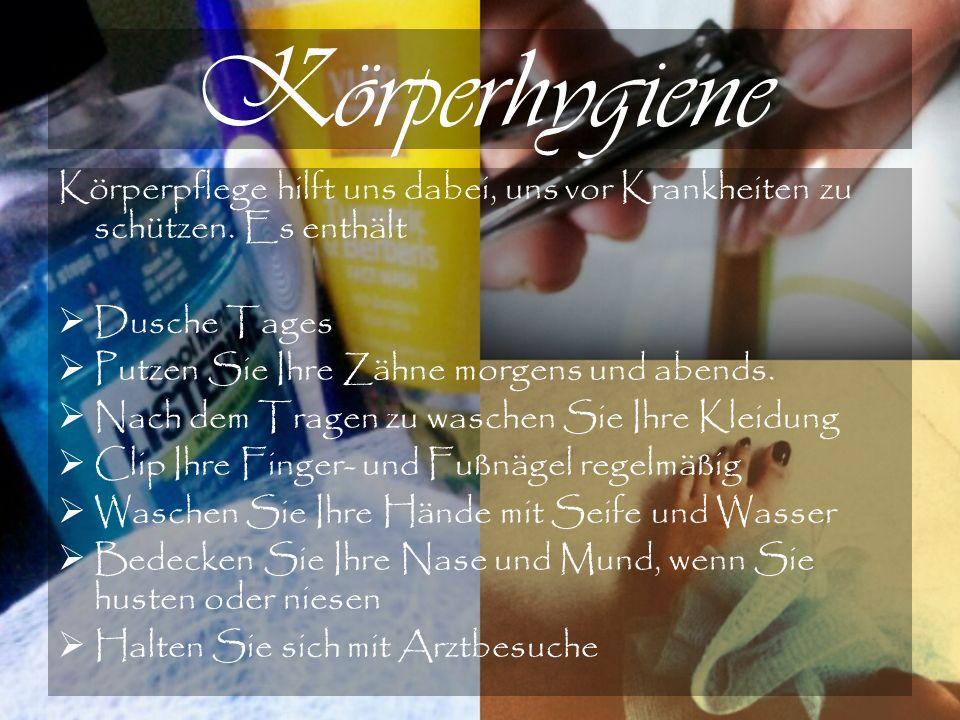 Körperhygiene Körperpflege hilft uns dabei, uns vor Krankheiten zu schützen. Es enthält. Dusche Tages.