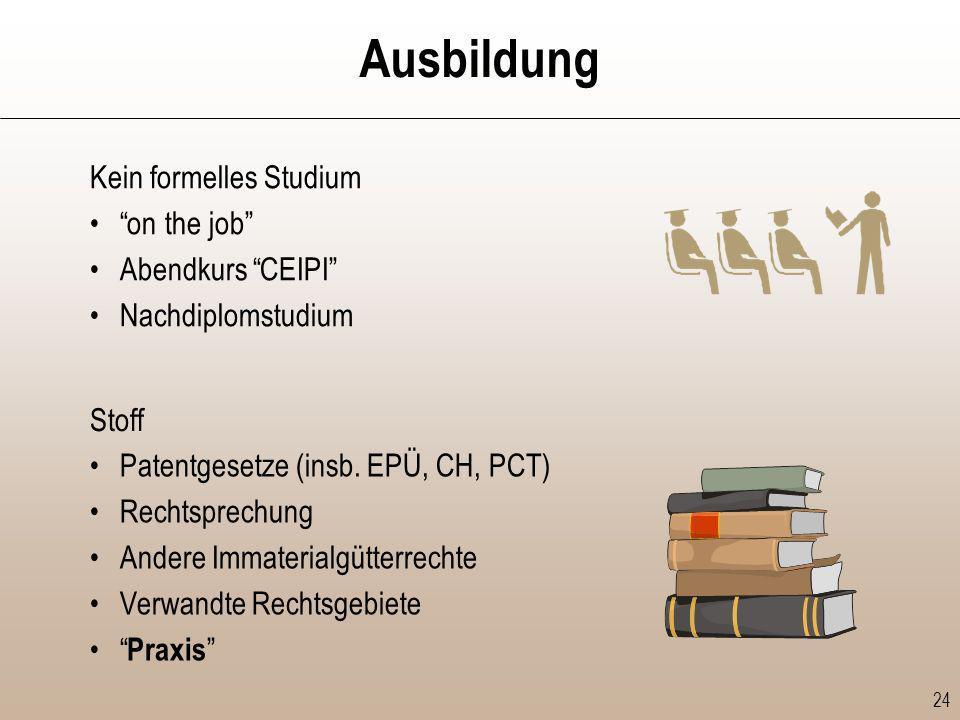 Ausbildung Kein formelles Studium on the job Abendkurs CEIPI