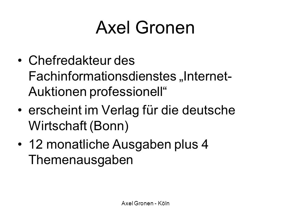 "Axel Gronen Chefredakteur des Fachinformationsdienstes ""Internet-Auktionen professionell erscheint im Verlag für die deutsche Wirtschaft (Bonn)"