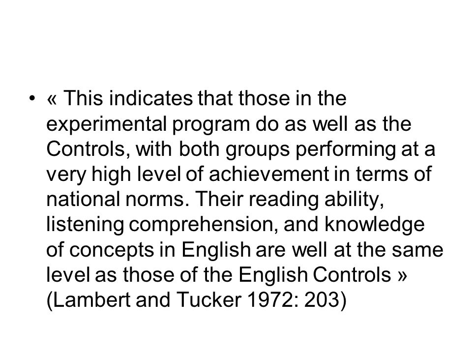 « This indicates that those in the experimental program do as well as the Controls, with both groups performing at a very high level of achievement in terms of national norms.