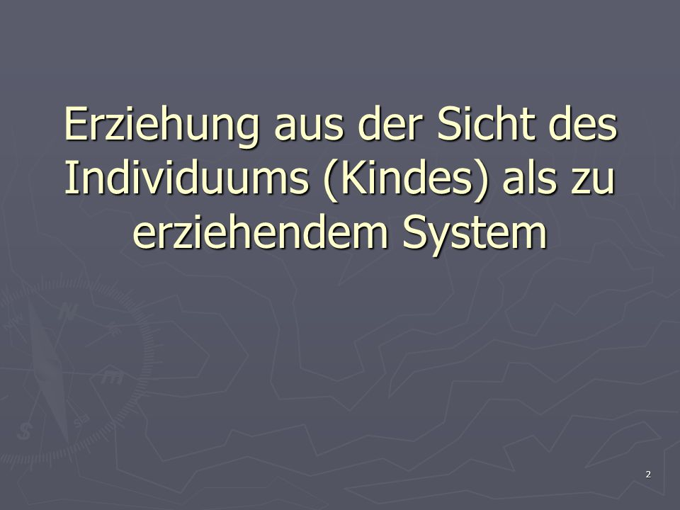 Erziehung aus der Sicht des Individuums (Kindes) als zu erziehendem System