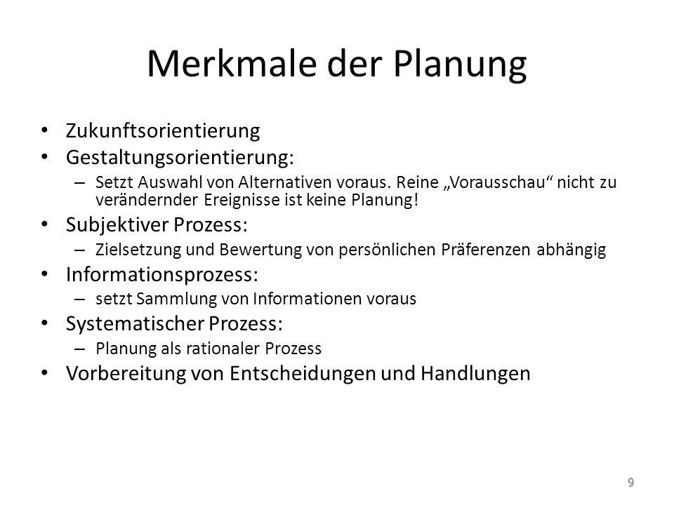 Merkmale der Planung Zukunftsorientierung Gestaltungsorientierung: