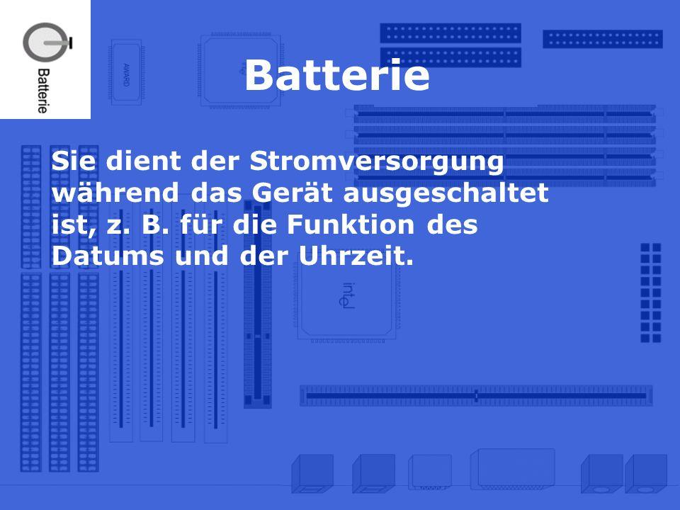 Batterie Sie dient der Stromversorgung während das Gerät ausgeschaltet ist, z.