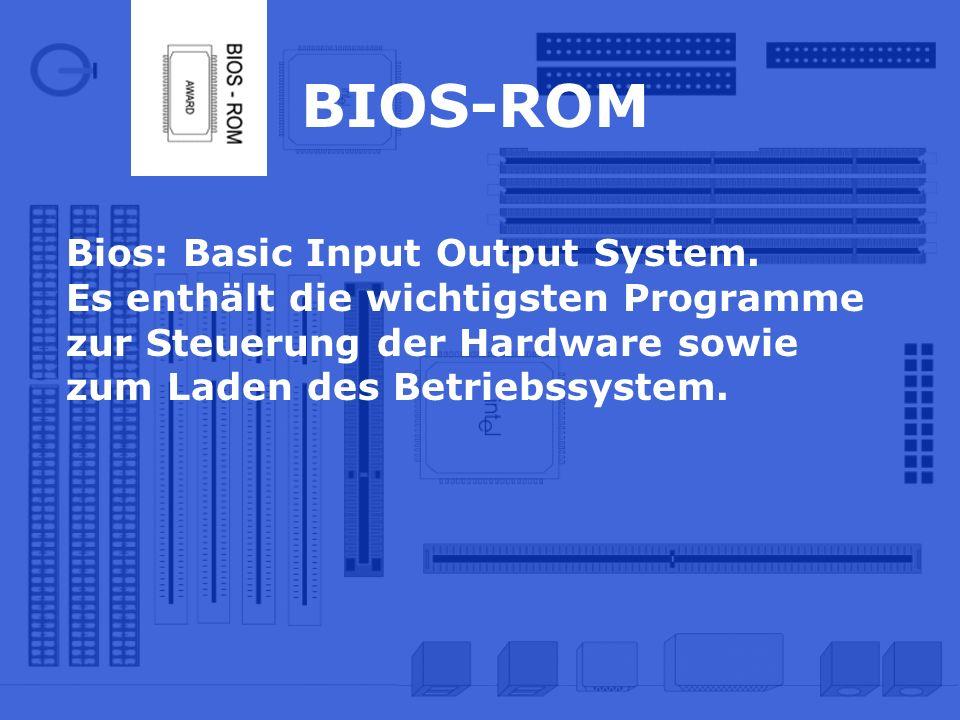BIOS-ROM Bios: Basic Input Output System.
