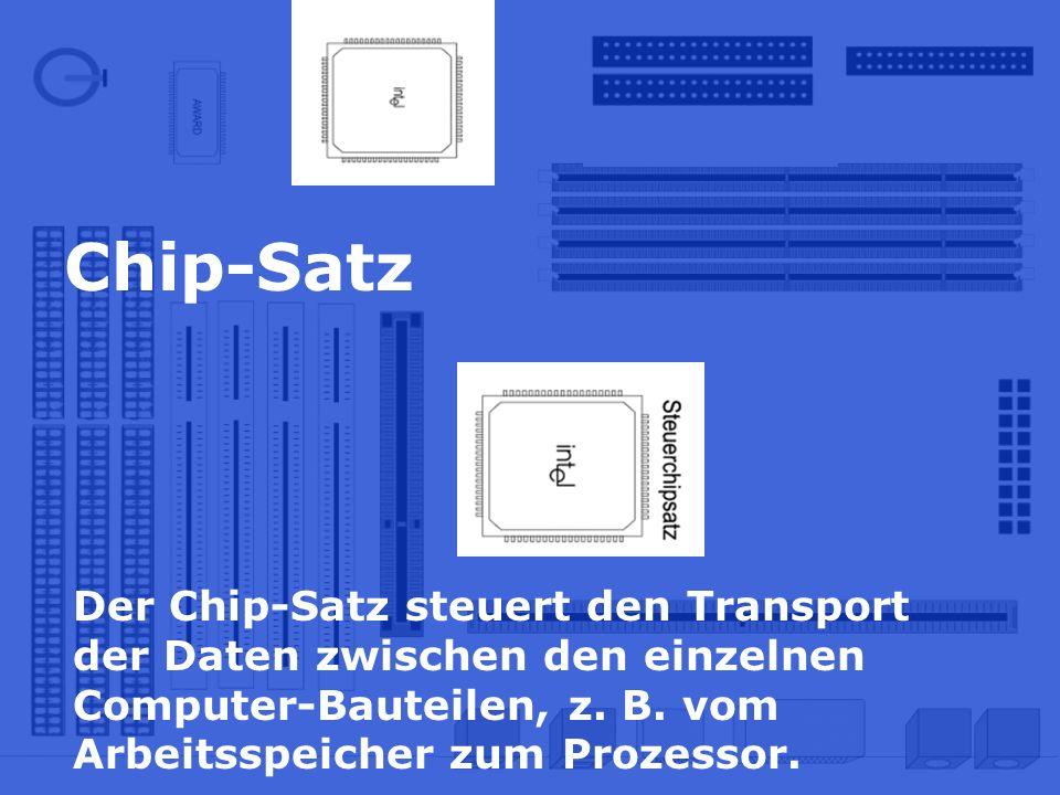 Chip-Satz Der Chip-Satz steuert den Transport der Daten zwischen den einzelnen Computer-Bauteilen, z.