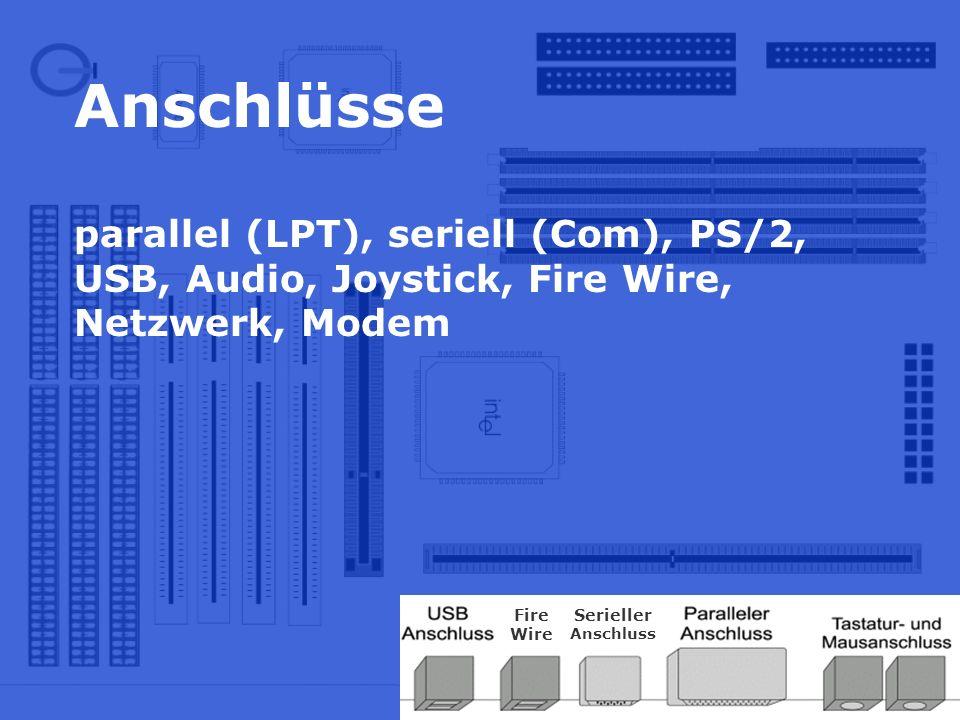 Anschlüsse parallel (LPT), seriell (Com), PS/2, USB, Audio, Joystick, Fire Wire, Netzwerk, Modem