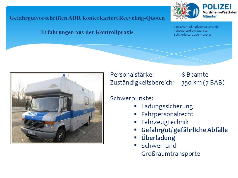 Personalstärke: 8 Beamte Zuständigkeitsbereich: 350 km (7 BAB)